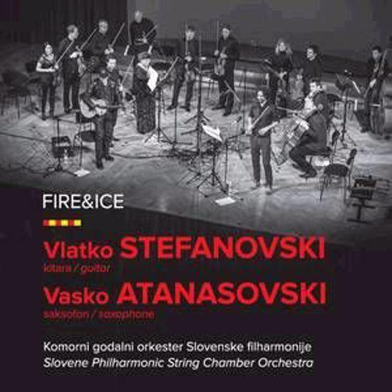 FIRE & ICE/STEFANOVSKI IN ATANASOVSKI,KOMORNI GODALNI ORK.SLOV.FILHARMONIJE