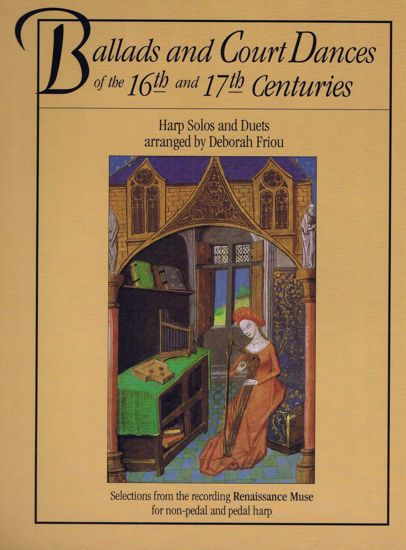 BALLADS AND COURT DANCES OF THE 16TH AND 17TH CENT. ARR.FRIOU HARP SOLO AND DUET