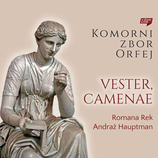 KOMORNI ZBOR ORFEJ/VESTER,CAMENAE/ROMANA REK/ANDRAŽ HAUPTMAN