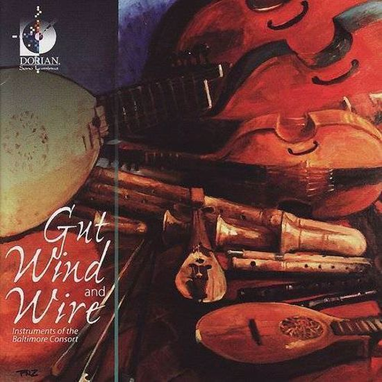 GUT WIND AND WIRE/INSTRUMENTS OF THE BALTIMORE CONSORT