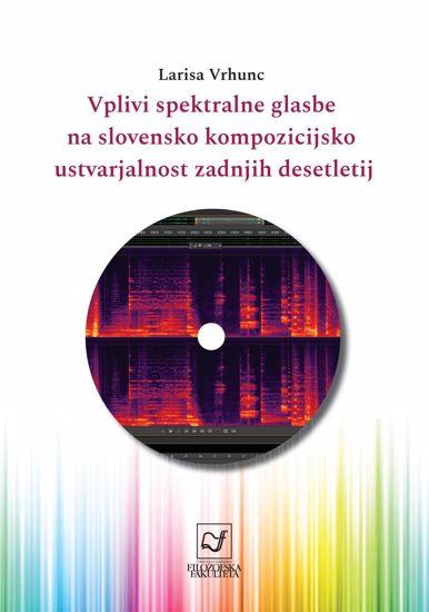 VRHUNC L.:VPLIVI SPEKTRALNE GLASBE NA SLOVENSKO KOMPOZICIJSKO USTVARJALNOST